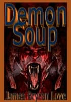 Demon Soup ebook by James Bryron Love