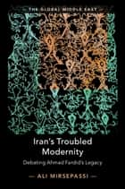 Iran's Troubled Modernity - Debating Ahmad Fardid's Legacy eBook by Ali Mirsepassi