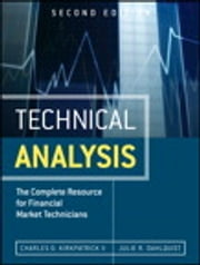 Technical Analysis - The Complete Resource for Financial Market Technicians ebook by Julie Dahlquist,Charles D. Kirkpatrick II