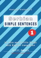 Serbian: Simple Sentences 1 - In Latin and Cyrillic Script With English Translation, Level A1 - Beginners eBook by Snezana Stefanovic