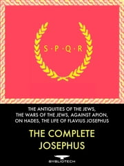 The Complete Josephus Anthology - Against Apion, On Hades, The Antiquities of the Jews, The Wars of the Jews, The Life of Flavius Josephus ebook by Josephus