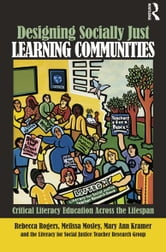 Designing Socially Just Learning Communities - Critical Literacy Education across the Lifespan ebook by Rebecca Rogers,Mary Ann Kramer,Melissa Mosley,The Literacy for Social Justice Teacher Research Group