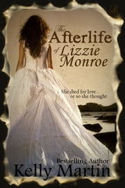 The Afterlife of Lizzie Monroe ebook by Kelly Martin