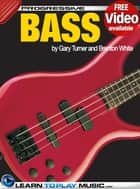 Bass Guitar Lessons - Teach Yourself How to Play Bass Guitar (Free Video Available) ebook by LearnToPlayMusic.com, Gary Turner, Brenton White