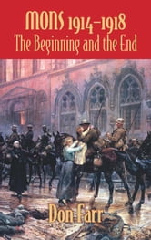 Mons 1914-1918 - The Beginning and the End ebook by Don Farr