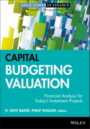 Capital Budgeting Valuation - Financial Analysis for Today's Investment Projects ebook by Philip English, H. Kent Baker