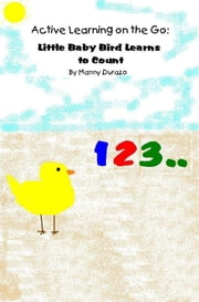 Active Learning on the Go: Little Baby Bird Learns to Count Book 1 ebook by Manny Durazo