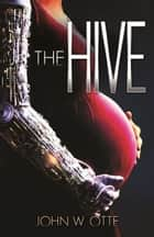The Hive ebook by John W. Otte