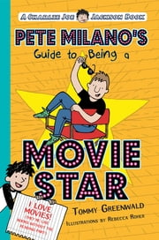 Pete Milano's Guide to Being a Movie Star - A Charlie Joe Jackson Book ebook by Tommy Greenwald, Rebecca Roher