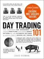 Day Trading 101 - From Understanding Risk Management and Creating Trade Plans to Recognizing Market Patterns and Using Automated Software, an Essential Primer in Modern Day Trading ebook by