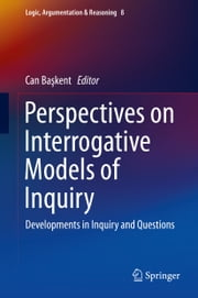 Perspectives on Interrogative Models of Inquiry - Developments in Inquiry and Questions ebook by Can Başkent