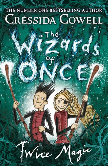The Wizards of Once: Twice Magic - Book 2 ebook by Cressida Cowell