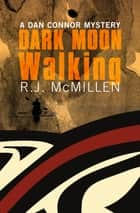 Dark Moon Walking ebook by R.J. McMillen