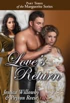 Love's Return - Part Three of the Marguerite Series ebook by Jessica Willowby, Peyton Reese