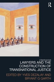 Lawyers and the Construction of Transnational Justice ebook by YVES DEZALAY,Bryant Garth