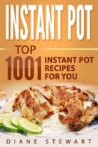 Instant Pot: Top 1001 Instant Pot Recipes For You eBook by Diane Stewart