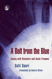 A Bolt from the Blue - Coping with Disasters and Acute Traumas ebook by Salli Saari,Annira Silver