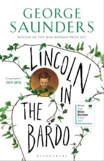 Lincoln in the Bardo - WINNER OF THE MAN BOOKER PRIZE 2017 ebook by George Saunders