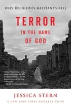 Terror in the Name of God - Why Religious Militants Kill ebook by Jessica Stern