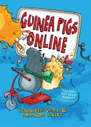Guinea Pigs Online ebook by Jennifer Gray,Amanda Swift,Sarah Horne
