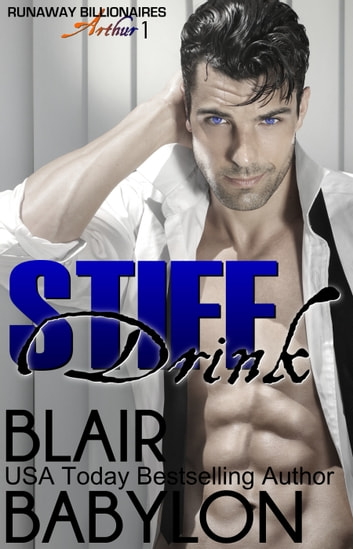 Stiff Drink - Runaway Billionaires: Arthur Duet #1 ebook by Blair Babylon