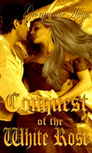 Conquest Of The White Rose ebook by Georgeanne Hayes