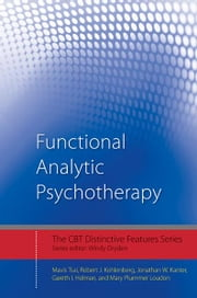 Functional Analytic Psychotherapy - Distinctive Features ebook by Mavis Tsai,Robert J. Kohlenberg,Jonathan W. Kanter,Gareth I. Holman,Mary Plummer Loudon