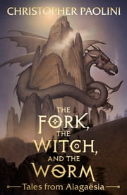 The Fork, the Witch, and the Worm - Tales from Alagaësia Volume 1: Eragon ebook by Christopher Paolini, John Jude Palencar