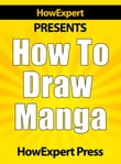 How to Draw Manga: Your Step-by-Step Guide to Drawing Manga - Volume 1