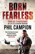 Born Fearless - From Kids' Home to SAS to Pirate Hunter - My Life as a Shadow Warrior ebook by Big Phil Campion, Phil Campion