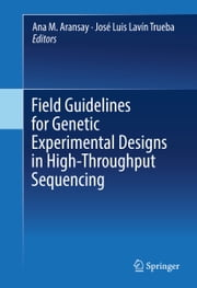 Field Guidelines for Genetic Experimental Designs in High-Throughput Sequencing ebook by Ana M. Aransay,José Luis Lavín Trueba