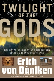 Twilight of the Gods - The Mayan Calendar and the Return of the Extraterrestrials ebook by Erich von Däniken,Giorgio Tsoukalos,Nicholas Quaintmere