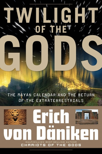 Twilight of the Gods - The Mayan Calendar and the Return of the Extraterrestrials ebook by Erich von Däniken