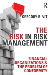 The Risk in Risk Management - Financial Organizations & the Problem of Conformity ebook by Gregory B Vit