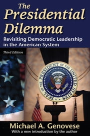 The Presidential Dilemma - Revisiting Democratic Leadership in the American System ebook by Michael A. Genovese,Michael A. Genovese