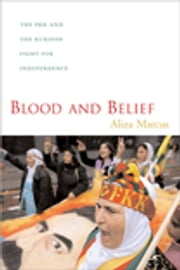 Blood and Belief - The PKK and the Kurdish Fight for Independence ebook by Aliza Marcus
