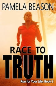 Race to Truth - Run for Your Life, #2 ebook by Pamela Beason