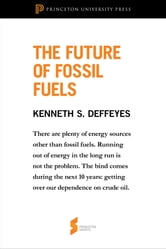 "The Future of Fossil Fuels: From ""Hubbert's Peak"" - From ""Hubbert's Peak"" ebook by Kenneth S. Deffeyes"