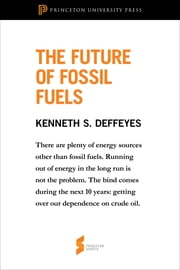 "The Future of Fossil Fuels - From ""Hubbert's Peak"" ebook by Kenneth S. Deffeyes"