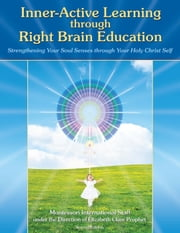 Inner-Active Learning through Right Brain Education - Strengthening Your Soul Senses through Your Holy Christ Self ebook by Elizabeth Clare Prophet,Montessori International Staff