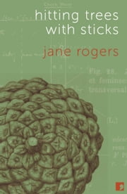 Hitting Trees with Sticks ebook by Jane Rogers