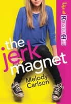 Jerk Magnet, The (Life at Kingston High Book #1) ebook by Melody Carlson