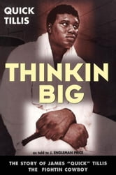 "Thinkin Big! The Story of James ""Quick"" Tillis, the Fightin Cowboy ebook by Quick, James ""Quick"""