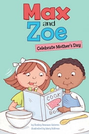 Max and Zoe Celebrate Mother's Day ebook by Shelley Swanson Sateren, Mary Sullivan