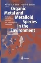 Organic Metal and Metalloid Species in the Environment ebook by Alfred V. Hirner,Hendrik Emons