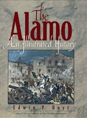 The Alamo - An Illustrated History ebook by Edwin P. Hoyt