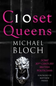 Closet Queens - Some 20th Century British Politicians ebook by Michael Bloch