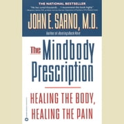 The Mindbody Prescription - Healing the Body, Healing the Pain audiobook by John E. Sarno, MD