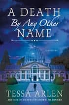 A Death by Any Other Name - A Mystery ebook by Tessa Arlen