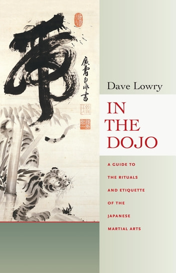 In the Dojo - A Guide to the Rituals and Etiquette of the Japanese Martial Arts ebook by Dave Lowry